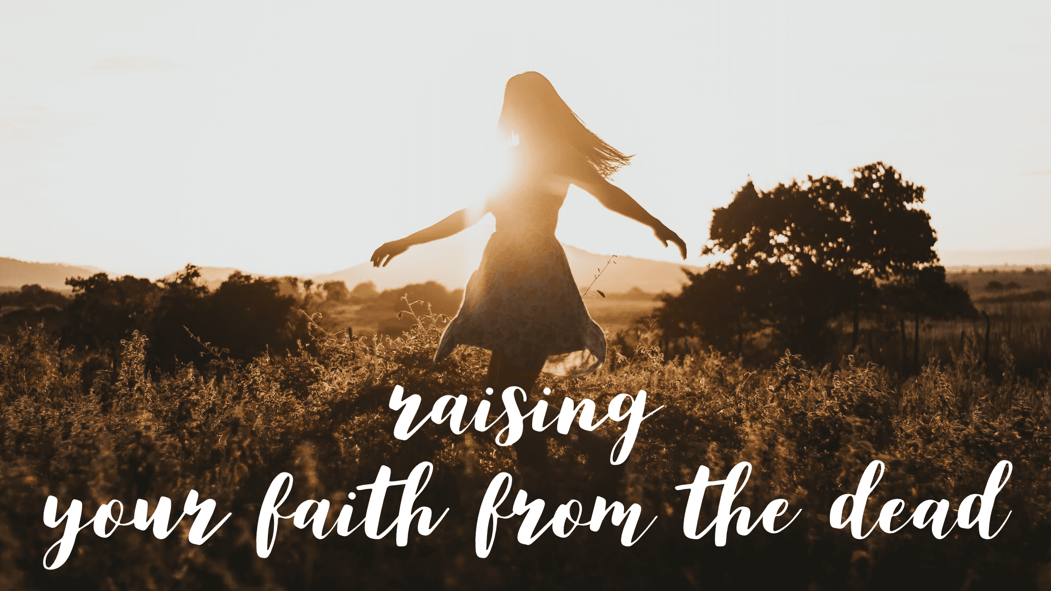Raising Your Faith From the Dead